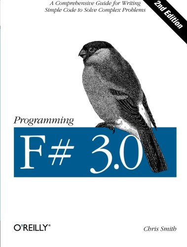 Programming F# 3.0: A Comprehensive Guide for Writing Simple Code to Solve Complex Problems