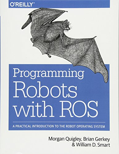 Programming Robots with ROS: A Practical Introduction to the Robot Operating System - Morgan Quigley, Brian Gerkey, William D. Smart