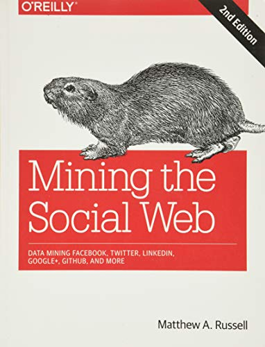 Mining the Social Web: Data Mining Facebook, Twitter, LinkedIn, Google+, GitHub, and More - Matthew A. Russell
