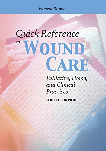 QUICK REFERENCE TO WOUND CARE: PALLIATIVE, HOME, AND CLINICAL PRACTICES, 4ED