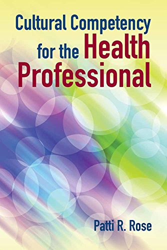 Cultural competency for the health professional / Patti R. Rose.