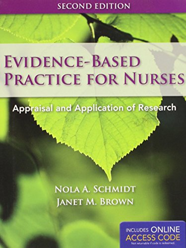Evidence-Based Practice For Nurses: Appraisal and Application of Research (Schmidt, Evidence Based Practice for Nurses) - Nola A. Schmidt, Janet M. Brown