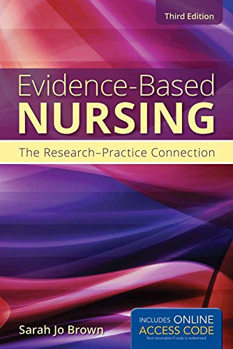 EVIDENCE-BASED NURSING: THE RESEARCH-PRACTICE CONNECTION, 3ED