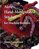More Hand Manipulated Stitches for Machine Knitters, Guagliumi, Susan