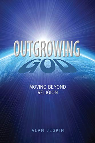 Outgrowing God: Moving Beyond Religion, by Jeskin, A.