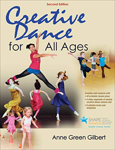 Creative Dance for All Ages 2nd Edition With Web Resource - Anne Green Gilbert