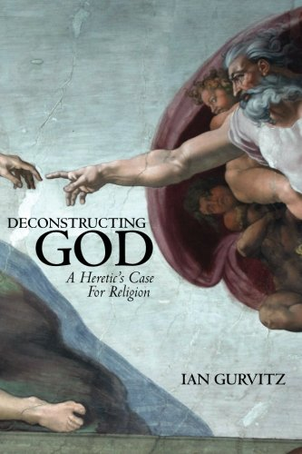 Deconstructing God: A Heretic&#8217;s Case for Religion, by Gurvitz, I.
