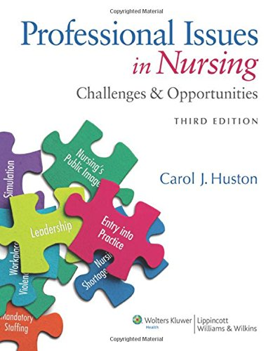 Professional Issues in Nursing: Challenges and Opportunities - Carol J. Huston MSN MPA DPA