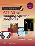 Aunt Minnies Atlas and Imaging-Specific Diagnosis (Pope, Aunt Minnies Atlas of Imaging-Specific Diagnosis)