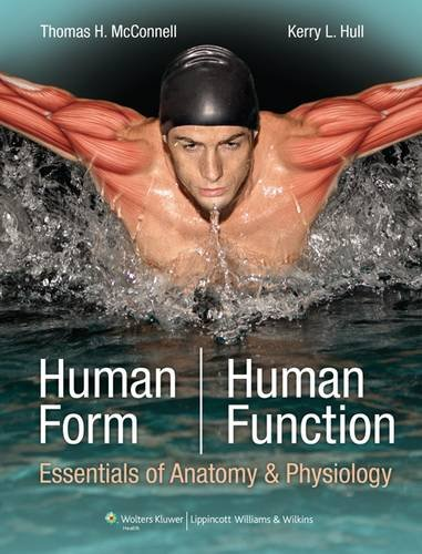 HUMAN FORM, HUMAN FUNCTION, (IE): ESSENTIALS OF ANATOMY & PHYSIOLOGY
