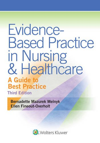 Evidence-Based Practice in Nursing & Healthcare: A Guide to Best Practice 3rd edition - Bernadette Melnyk PhD RN CPNP/NPP FAAN, Ellen Fineout-Overholt PhD RN FNAP FAAN