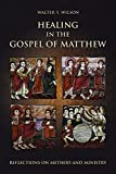 Healing in the Gospel of Matthew: Reflections on Method and Ministry, Walter T. Wilson