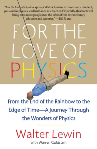 For the Love of Physics: From the End of the Rainbow to the Edge of Time - A Journey Through the Wonders of Physics - Walter LewinWarren Goldstein