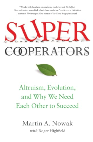 SuperCooperators: Altruism, Evolution, and Why We Need Each Other to Succeed - Martin Nowak, Roger Highfield