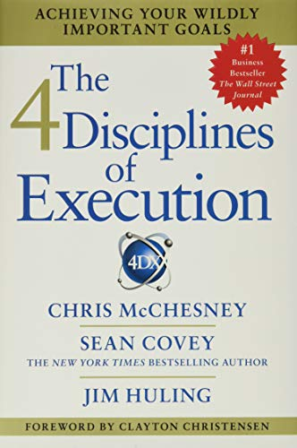 The 4 Disciplines of Execution: Achieving Your Wildly Important Goals - Chris McChesney, Sean Covey, Jim Huling