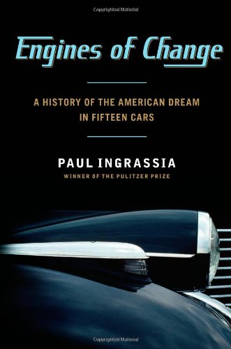 Engines of Change: A History of the American Dream in Fifteen Cars, Ingrassia, Paul