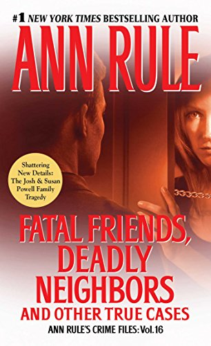 Fatal Friends, Deadly Neighbors: Ann Rule's Crime Files Volume 16, Rule, Ann