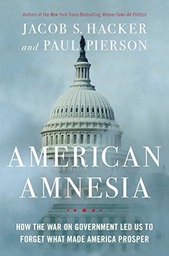 American Amnesia: How the War on Government Led Us to Forget What Made America Prosper - Jacob S. Hacker, Paul Pierson