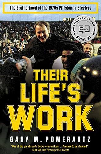 Their Life's Work: The Brotherhood of the 1970s Pittsburgh Steelers - Gary M. Pomerantz