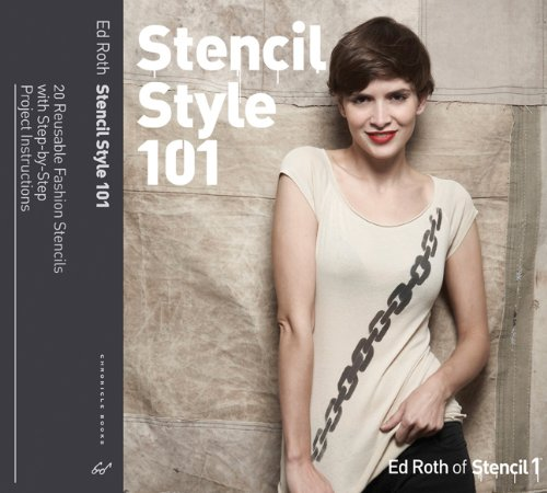Stencil Style 101: 25 Reusable Fashion Stencils with Step-by-Step Project Instructions