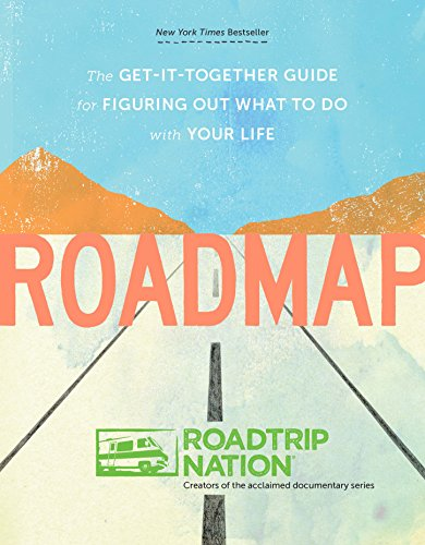 Roadmap: The Get-It-Together Guide for Figuring Out What to Do with Your Life, Roadtrip Nation; McAllister, Brian; Marriner, Mike; Gebhard, Nathan