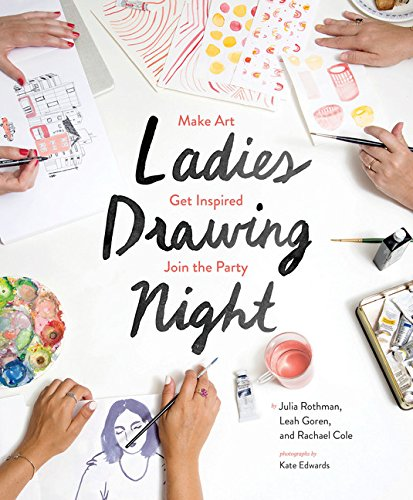 Ladies Drawing Night: Make Art, Get Inspired, Join the Party - Julia Rothman, Leah Goren, Rachael ColeKate Edwards