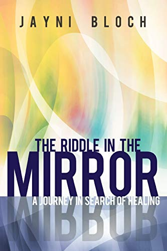 Learn more about the book, The Riddle in the Mirror: A Journey in Search of Healing