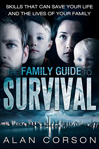 The Family Guide to Survival Skills that Can Save Your Life and the Lives of Your Family, Corson, Alan