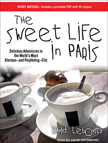 The Sweet Life in Paris: Delicious Adventures in the World's Most Glorious---and Perplexing---City - David LebovitzDavid Drummond