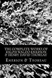 The Complete Works of Ralph Waldo Emerson & Henry David Thoreau