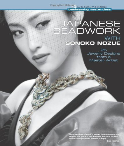 Japanese Beadwork with Sonoko Nozue: 25 Jewelry Designs from a Master Artist (Beadweaving Master Class Series)