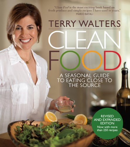 Clean Food Revised Edition: A Seasonal Guide to Eating Close to the Source with More Than 200 Recipes for a Healthy and Sustainable You