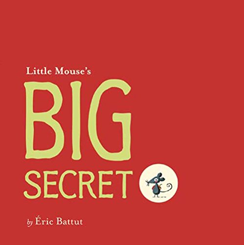 Little Mouse's big secret / by Éric Battut.