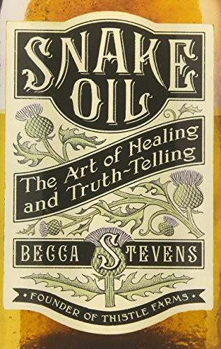Snake Oil: The Art of Healing and Truth-Telling, Stevens, Becca