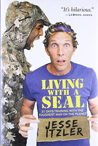 Living with a SEAL: 31 Days Training with the Toughest Man on the Planet - Jesse Itzler