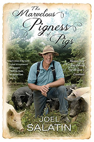The Marvelous Pigness of Pigs: Respecting and Caring for All God's Creation - Joel Salatin