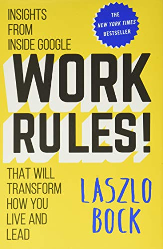 Work Rules!: Insights from Inside Google That Will Transform How You Live and Lead - Laszlo Bock