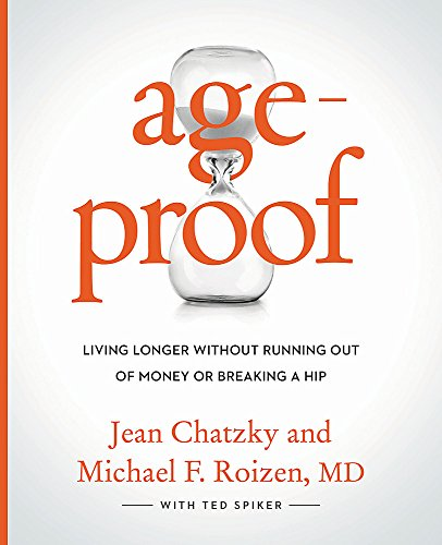Ageproof : living longer without running out of money or breaking a hip / Jean Chatzky, Michael F. Roizen, MD, with Ted Spiker ; foreword by Mehmet C. Oz, MD.
