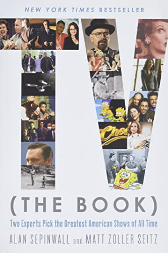 TV (The Book): Two Experts Pick the Greatest American Shows of All Time - Alan Sepinwall, Matt Zoller Seitz