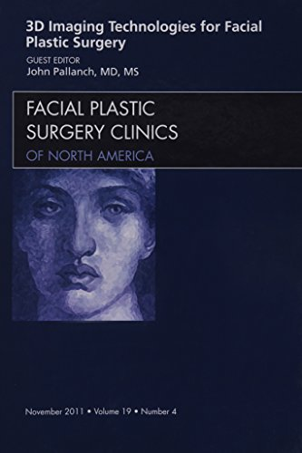 3-D IMAGING TECHNOLOGIES FOR FACIAL PLASTIC SURGERY, AN ISSUE OF FACIAL PLASTIC SURGERY CLINICS, 1ED.