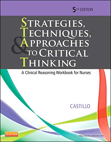 STRATEGIES, TECHNIQUES, & APPROACHES TO CRITICAL THINKING: A CLINICAL REASONING WORKBOOK FOR NURSES 5ED