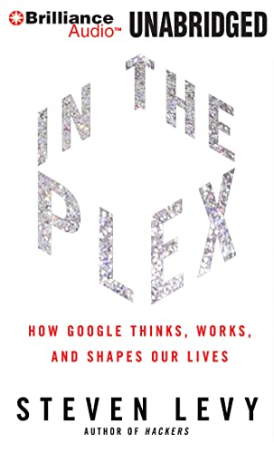 In the Plex : How Google Thinks, Works, and Shapes Our Lives