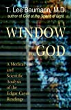 Window to God: A Medical and Scientific Analysis of the Edgar Cayce Readings