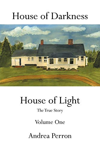 House of Darkness: House of Light- The True Story, Vol. 1 - Andrea Perron