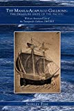 The Manila-Acapulco Galleons : The Treasure Ships Of The Pacific: With An Annotated List Of The Transpacific Galleons 1565-1815