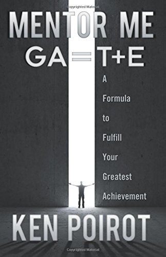 Mentor Me: GA=T+E- A Formula to Fulfill Your Greatest Achievement