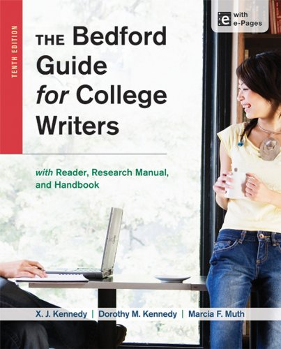 The Bedford Guide for College Writers with Reader, Research Manual, and Handbook - X. J. Kennedy, Dorothy M. Kennedy, Marcia F. Muth