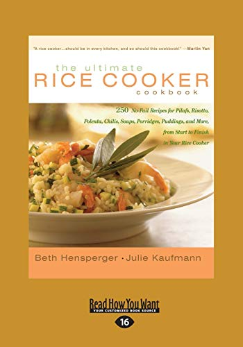 The Ultimate Rice Cooker Cookbook: 250 No-Fail Recipes for Pilafs, Risotto, Polenta, Chilis, Soups, Porridges, Puddings, and More, from Start to Finish in Your Rice Cooker