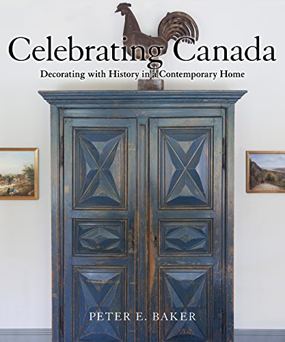 Celebrating Canada : decorating with history in a contemporary home / Peter E. Baker ; photography by Marc Bider.