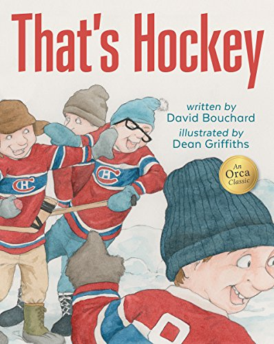 That's hockey / written by David Bouchard ; illustrated by Dean Griffiths.